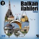 Balkan İlahileri 2