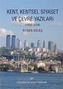 Kent, Kentsel Siyaset ve Çevre Yazıları 1993-2014