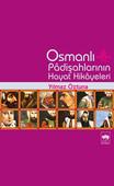 Osmanlı Padişah Hayat Hikayeleri