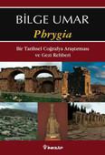 Phrygia - Bir Tarihsel Coğrafya Araştırması ve Gezi Rehberi