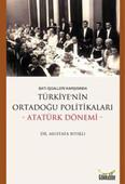 Batı İşgalleri Karşısında Türkiye'nin Ortadoğu Politikaları - Atatürk Dönemi