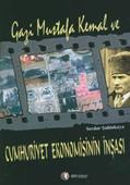 Gazi Mustafa Kemal ve Cumhuriyet Ekonomisinin İnşası