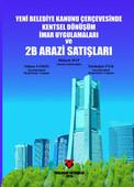 Yeni Belediye Kanunu Çerçevesinde Kentsel Dönüşüm İmar Uygulamaları ve 2B Arazi Satışları