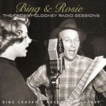 Bing & Rosie: The Crosby&Clooney Radio Sessions [Deluxe Edition Digipack]
