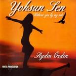 Yoksun Sen - Without You By My Side