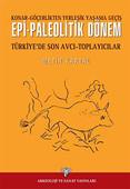 Epi-Paleolitik Dönem Türkiye'de Son Avcı Toplayıcılar
