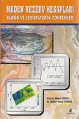 Maden Rezerv Hesapları Klasik ve Jeoistatistik Yöntemler