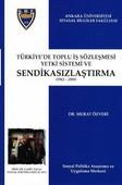 Türkiye'de Toplu İş Sözleşmesi Yetki Sistemi ve Sendikasızlaştırma