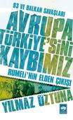 Avrupa Türkiye'sini Kaybımız: 93 ve Balkan Savaşları - Rumeli'nin Elden Çıkışı
