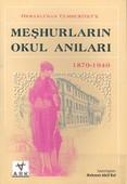 Osmanlı'dan Cumhuriyet'e Meşhurların Okul Anıları(1870 - 1940)