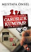 İstanbul'dan İzmir'e Casusluk Kumpası Kim Bunlar?