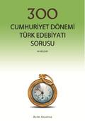 300 Cumhuriyet Dönemi Türk Edebiyatı Sorusu