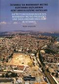 İstanbul'da Marmaray - Metro Kurtarma Kazılarının Kent Arkeolojisine Katkıları