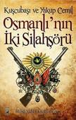 Osmanlı'nın İki Silahşörü Kuşcubaşı ve Yakup Cemil
