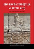 Eski İran'da Zerdüştlük ve Kutsal Ateş