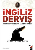 İngiliz Derviş - Yeni Türkiye'nin Doğuşu ve Aubrey Herbert