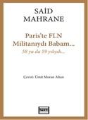Paris'te FLN Militanıydı Babam...