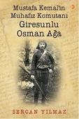 Mustafa Kemal'in Muhafız Komutanı Giresunlu Osman Ağa