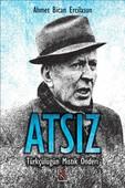 Atsız-Türkçülüğün Mistik Önderi