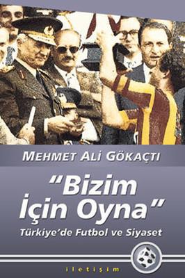 Bizim İçin Oyna - Türkiye'de Futbol ve Siyaset