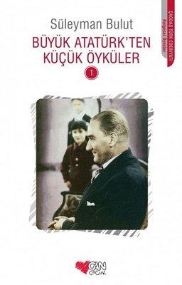 Büyük Atatürk'ten Küçük Öyküler 1