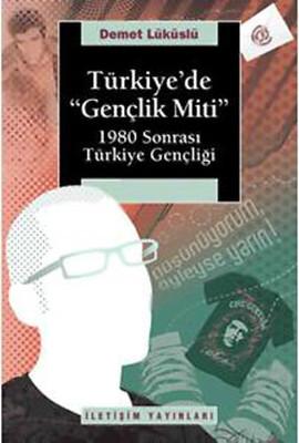 Türkiye'de 'Gençlik Miti'  1980 Sonrası Türkiye Gençliği