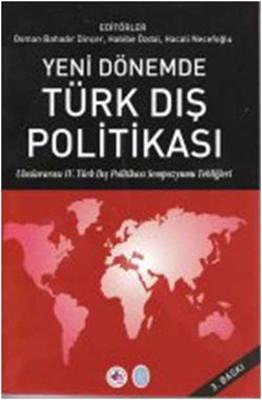 Yeni Dönemde Türk Dış Politikası Uluslararası IV. Türk Dış Politikası Sempozyumu Tebliğleri