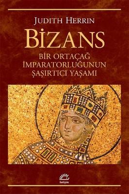 Bizans - Bir Ortaçağ İmparatorluğunun Şaşırtıcı Yaşamı