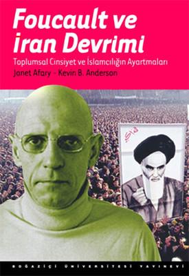 Foucault ve İran Devrimi : Toplumsal Cinsiyet ve İslamcılığı Ayartmaları