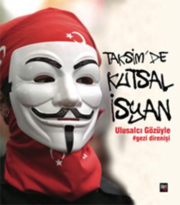 Taksim'de Kutsal İsyan Ulusalcı Gözüyle Gezi Direnişi