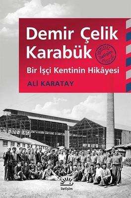 Demir Çelik Karabük-Bir İşçi Kentinin Hikayesi