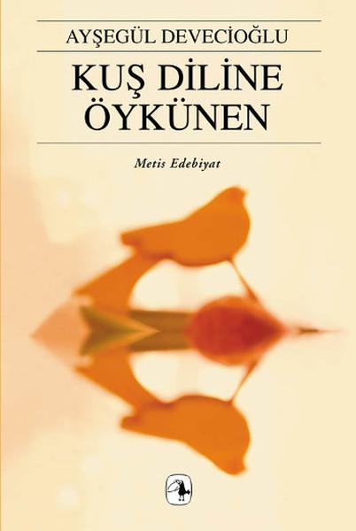 Kuş Diline Öykünen, Ayşegül Devecioğlu, Metis Yayıncılık