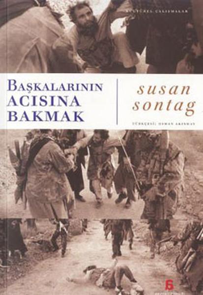 Başkalarının Acısına Bakmak, Susan Sontag, Çeviri: Osman Akınhay, Agora Kitaplığı