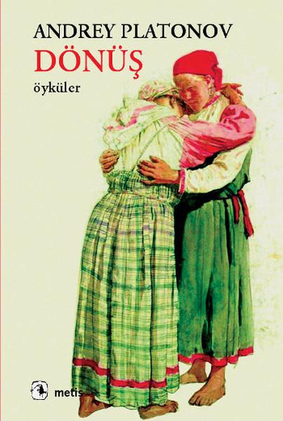 Dönüş, Andrey Platonov, Çeviri: Günay Çetao Kızılırmak, Metis Yayıncılık