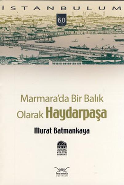 Marmara'da Bir Balık Olarak Haydarpaşa, Murat Batmankaya, Heyamola Yayınları