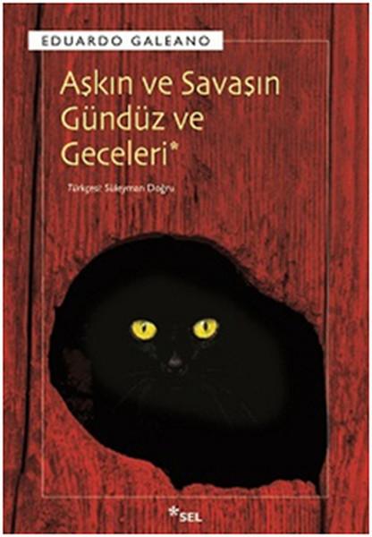 Aşkın ve Savaşın Gündüz ve Geceleri, Eduardo Galeano, Çeviri: Süleyman Doğru, Sel Yayıncılık