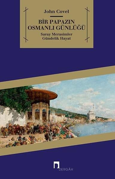 Bir Papazın Osmanlı Günlüğü, John Covel, Çeviri: Nurten Özmelek, Dergâh Yayınları