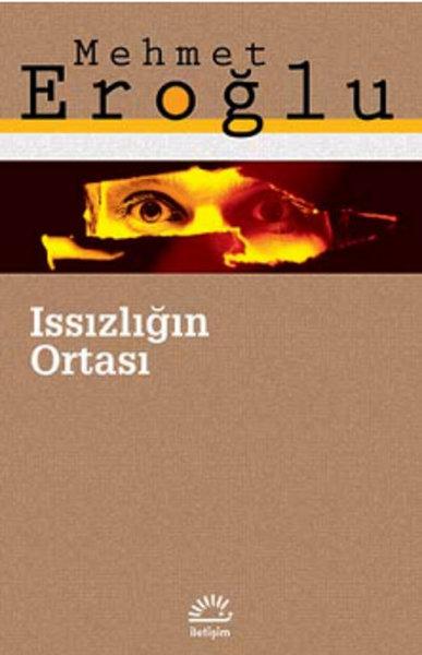Issızlığın Ortası, Mehmet Eroğlu, İletişim Yayınları
