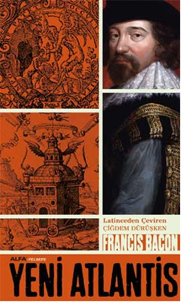 Yeni Atlantis, Francis Bacon, Çeviri: Çiğdem Dürüşken, Alfa Kitap