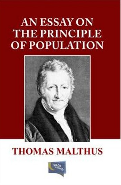 essay on the principle of population malthus Malthus's essay on the principle of population remains one of the most influential works of political economy ever written most widely circulated in its initial 1798 version, this is the first publication of his benchmark 1803 edition since 1989.