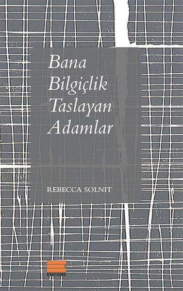 Bana Bilgiçlik Taslayan Adamlar, Rebecca Solnit, Çeviri: Asude Küçük, Encore Yayınları