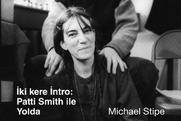 Michael Stipe, İki kere intro: Patti Smith ile Yolda, çev.: Arzu Karacanlar, Güldünya Yayınları