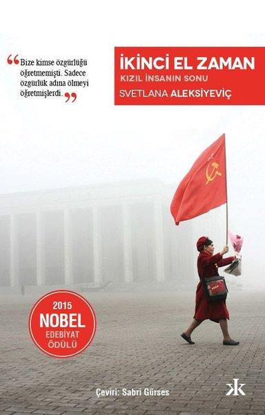İkinci El Zaman: Kızıl İnsanın Sonu, Svetlana Aleksiyeviç, Çev: Sabri Gürses, Kafka Kitap