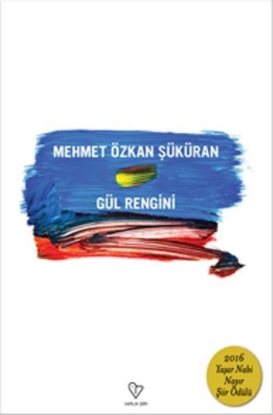 Gül Rengini, Mehmet Özkan Şüküran, Varlık Yayınları