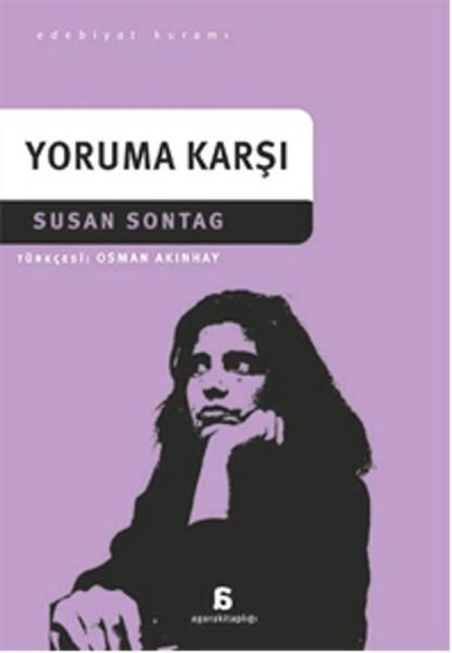Yoruma Karşı, Susan Sontag, Çeviri: Osman Akınhay, Agora Kitaplığı
