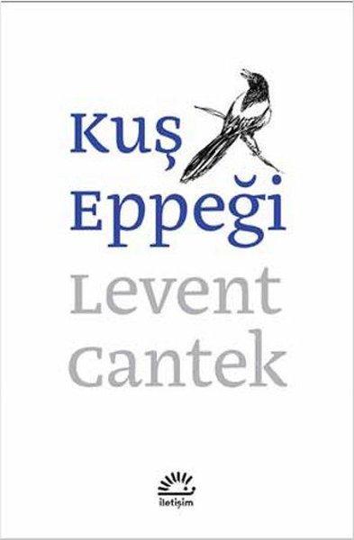 Kuş Eppeği, Levent Cantek, İletişim Yayınları