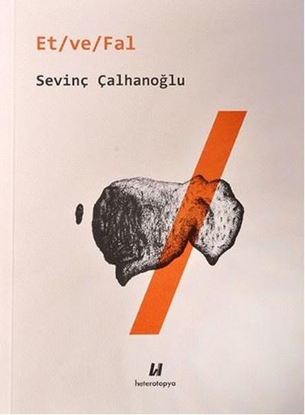 Et/ve/Fal; Sevinç Çalhanoğlu, Heterotopya Yayınları