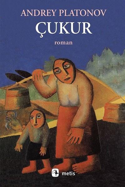 Çukur, Andrey Platonov, Çeviri: Günay Çetao Kızılırmak, Metis Yayıncılık