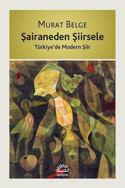 Şairaneden Şiirsele- Türkiye'de Modern Şiir, Murat Belge, İletişim Yayınları