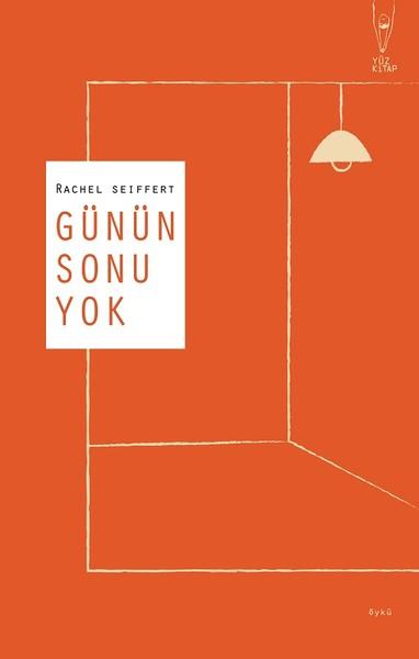 Günün Sonu Yok, Rachel Seiffert, Çev: Sinem Yazıcıoğlu, Yüz Kitap